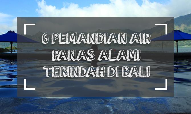 6 Pemandian Air Panas Alami Terindah di Bali